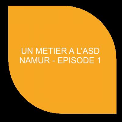 Un métier à l'ASD Namur - Episode 1
